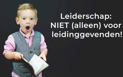 Leiderschap: Niet (alleen) voor leidinggevenden!